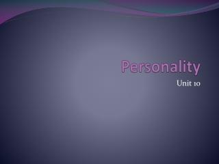 Unit 10 - Personality Psychology
