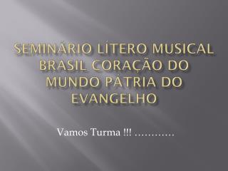 Seminário Lítero  musical brasil coração  do  mundo pátria  do  evangelho