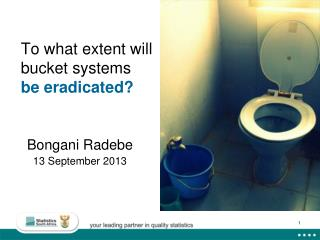 To what extent will bucket systems  be eradicated?