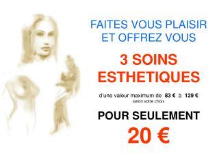 FAITES VOUS PLAISIR ET OFFREZ VOUS 3 SOINS ESTHETIQUES d'une valeur maximum de   83 €   à   129 €