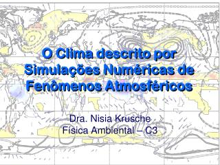 O Clima descrito por   Simulações Numéricas de  Fenômenos Atmosféricos