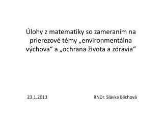 23.1.2013                                         RNDr. Slávka  Blichová