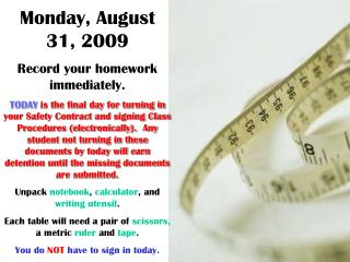 Monday, August 31, 2009 Record your homework immediately.