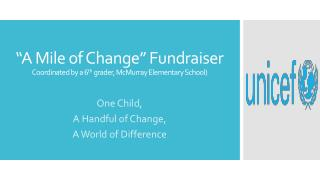 """A Mile of Change"" Fundraiser  Coordinated  by a 6 th grader, McMurray Elementary School)"