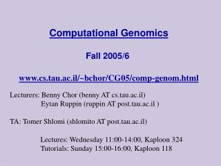 Computational Genomics Fall2005/6 cs.tau.ac.il/~bchor/CG05/comp-genom.html