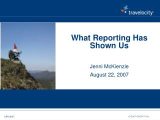 What Reporting Has Shown Us Jenni McKienzie August 22, 2007