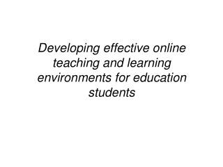 Developing effective online teaching and learning environments for education students