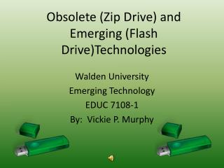 Obsolete (Zip Drive) and Emerging (Flash Drive)Technologies
