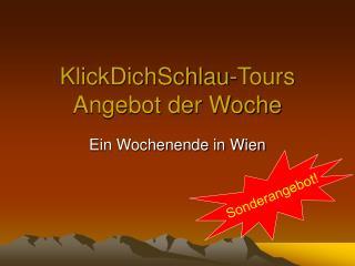 KlickDichSchlau-Tours Angebot der Woche