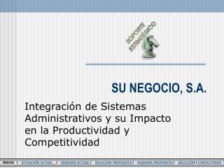 SU NEGOCIO, S.A.
