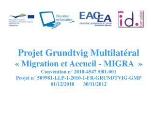 Projet Grundtvig Multilatéral «Migration et Accueil - MIGRA » Convention n° 2010-4547 /001-001