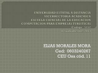 ELIAS MORALES MORA Ced :  0603240267 CEU Osa cód. 11