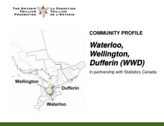 COMMUNITY PROFILE Waterloo, Wellington, Dufferin (WWD) In partnership with Statistics Canada