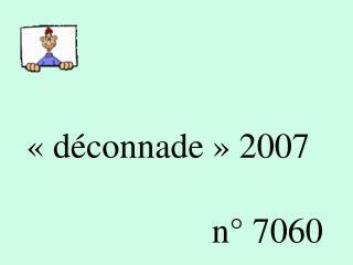 «déconnade» 2007                         n° 7060