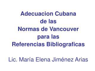 Adecuacion Cubana de las  Normas de Vancouver  para las  Referencias Bibliograficas