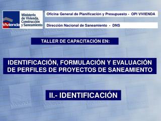 IDENTIFICACIÓN, FORMULACIÓN Y EVALUACIÓN DE PERFILES DE PROYECTOS DE SANEAMIENTO