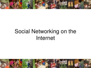 Social Networking on the Internet