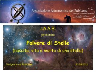 L' A.A.R. presenta: Polvere di Stelle (nascita, vita e morte di una stella)