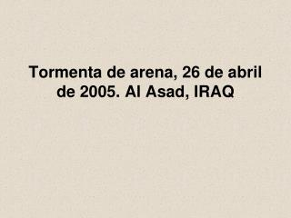 Tormenta de arena, 26 de abril de 2005. Al Asad, IRAQ