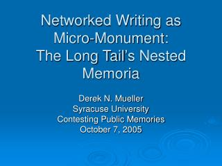 Networked Writing as Micro-Monument:  The Long Tail�s Nested Memoria