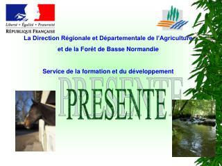 La Direction Régionale et Départementale de l'Agriculture et de la Forêt de Basse Normandie