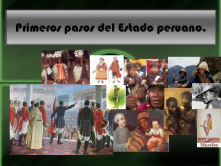 Primeros pasos  del Estado  peruano .