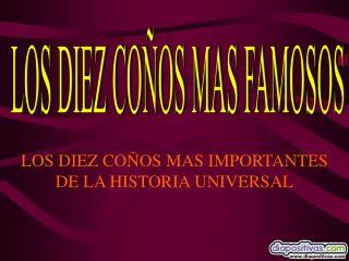 LOS DIEZ COÑOS MAS IMPORTANTES DE LA HISTORIA UNIVERSAL