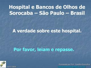 Hospital e Bancos de Olhos de Sorocaba – São Paulo – Brasil A verdade sobre este hospital.