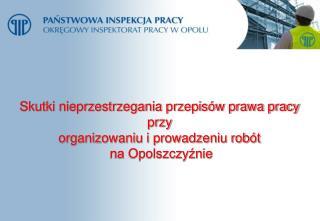 Skutki nieprzestrzegania przepisów prawa pracy  przy  organizowaniu i prowadzeniu robót