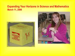 Expanding Your Horizons in Science and Mathematics March 11, 2006