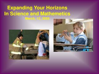 Expanding Your Horizons In Science and Mathemetics March, 12, 2005