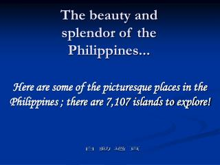 The beauty and splendor of the Philippines...