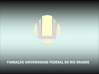 FUNDA��O UNIVERSIDADE FEDERAL DO RIO GRANDE