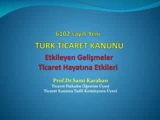 6102 sayılı Yeni TÜRK TİCARET KANUNU Etkileyen Gelişmeler   Ticaret Hayatına Etkileri