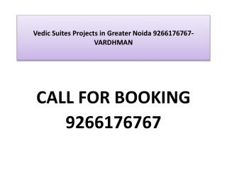 Vedic Suites Projects in Greater Noida 9266176767-VARDHMAN