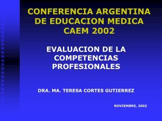 CONFERENCIA ARGENTINA DE EDUCACION MEDICA CAEM 2002