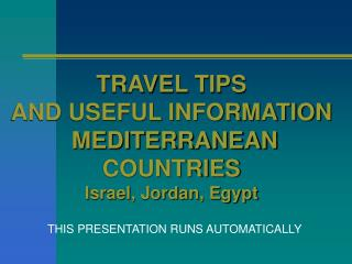TRAVEL TIPS AND USEFUL INFORMATION MEDITERRANEAN COUNTRIES Israel, Jordan, Egypt