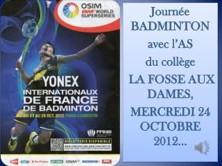 Journée BADMINTON  avec l'AS  du collège  LA FOSSE AUX DAMES, MERCREDI 24 OCTOBRE 2012…