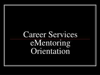 Career Services eMentoring Orientation
