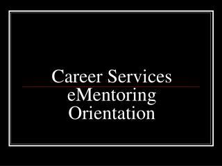 Career Services eMentoring Orientation