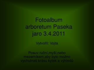 Fotoalbum arboretum Paseka jaro 3.4.2011