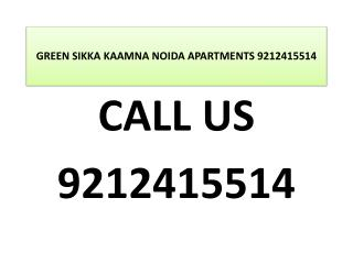 GREEN SIKKA KAAMNA NOIDA APARTMENTS 9212415514