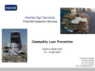 Commodity Loss Prevention USDA & USAID IFAC 16 – 18 April 2007 Presented by Linda Bratt