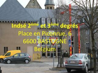 Indsé 2 ème  et 3 ème  degrés Place en Piconrue, 6 6600 BASTOGNE Belgium