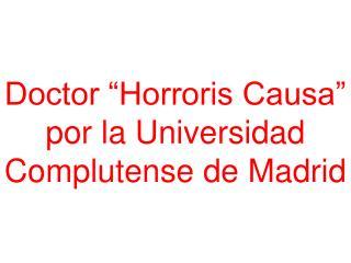 "Doctor ""Horroris Causa"" por la Universidad Complutense de Madrid"