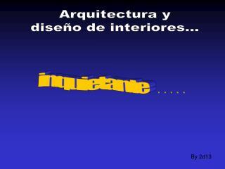 Arquitectura y diseño de interiores...