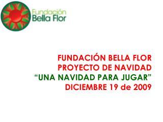"""FUNDACIÓN BELLA FLOR PROYECTO DE NAVIDAD """"UNA NAVIDAD PARA JUGAR"""" DICIEMBRE 19 de 2009"""