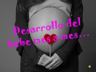 Desarrollo del bebe mes a mes…