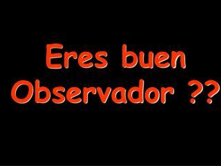 Eres buen Observador ??