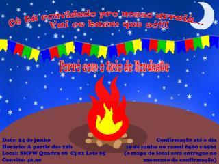 Data: 24 de junho Hor�rio: A partir das 20h Local: SMPW Quadra 08  Cj 02 Lote 05 Convite: 40,00